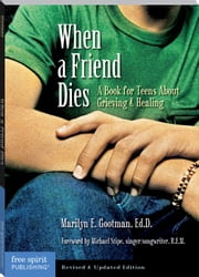 When a Friend Dies: A Book for Teens About Grieving & Healing (Revised and Updated Edition) ebook by Gootman,, Marilyn E. D., Ed.D.