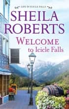Welcome to Icicle Falls ebook by Sheila Roberts