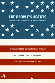 The People's Agents and the Battle to Protect the American Public - Special Interests, Government, and Threats to Health, Safety, and the Environment ebook by Rena Steinzor,Sidney Shapiro