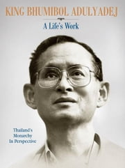 King Bhumibol Adulyadej: A Life's Work ebook by Nicholas Grossman, Dominic Faulder