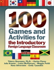 100 Games and Activities for the Introductory Foreign Language Classroom ebook by Thierry Boucquey,Laura E. McPherson