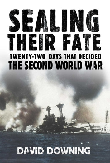 Sealing Their Fate - 22 Days That Decided the Second World War ebook by David Downing