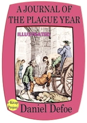 "A Journal of the Plague Year - ""Illustrated"" ebook by Daniel Defoe,Murat Ukray"