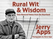 Rural Wit and Wisdom - Time-Honored Values from the Heartland ebook by Jerry Apps,Steve Apps