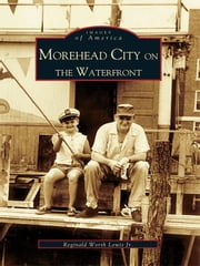 Morehead City on the Waterfront ebook by Reginald Worth Lewis Jr.