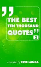 The Best Ten Thousand Quotes, part 2 ebook by Eric Landa