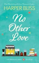 No Other Love ebook by Harper Bliss