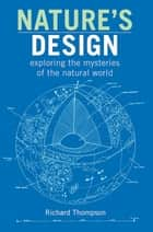 Nature's Design - exploring the mysteries of the natural world ebook by Richard Thompson