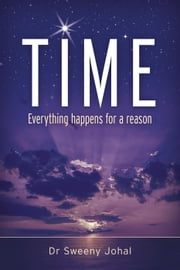 TIME : Everything Happens For a Reason ebook by Dr Sweeny Johal