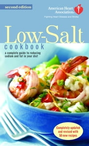 The American Heart Association Low-Salt Cookbook - A Complete Guide to Reducing Sodium and Fat in Your Diet (AHA, American Heart Association Low-Salt Cookbook) ebook by Kobo.Web.Store.Products.Fields.ContributorFieldViewModel