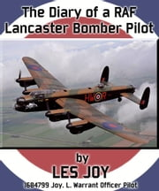 The Diary Of A RAF Lancaster Bomber Pilot ebook by Les Joy