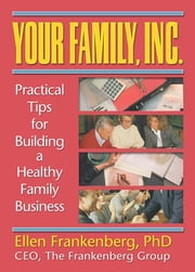 Your Family, Inc. - Practical Tips for Building a Healthy Family Business ebook by Terry S Trepper,Florence Kaslow,Ellen Frankenberg