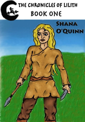 The Chronicles of Lilith Book 1 ebook by Shana O'Quinn