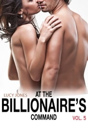 At the Billionaires Command Vol. 5 ebook by Lucy Jones