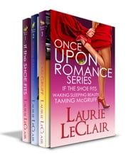 Once Upon A Romance Series Boxed Set (If The Shoe Fits, Waking Sleeping Beauty, Taming McGruff ) ebook by Laurie LeClair