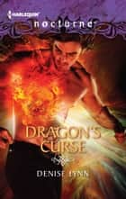 Dragon's Curse ebook by Denise Lynn