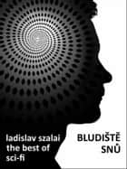 Bludiště snů - The Best of Sci-fi ebook by Ladislav Szalai
