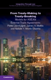 From Treaty-Making to Treaty-Breaking - Models for ASEAN External Trade Agreements ebook by Pieter Jan Kuijper,James H. Mathis,Natalie Y. Morris-Sharma