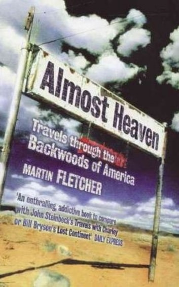 Almost Heaven - Travels Through the Backwoods of America ebook by Martin Fletcher