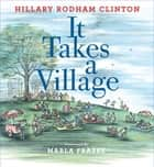 It Takes a Village - Picture Book (With Audio Recording) ebook by Hillary Rodham Clinton, Marla Frazee, Fiona Rodham