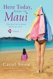 Here Today, Gone to Maui ebook by Carol Snow