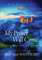 My Prince Will Come - Getting Ready for My Lord's Return ebook by Sheri Rose Shepherd