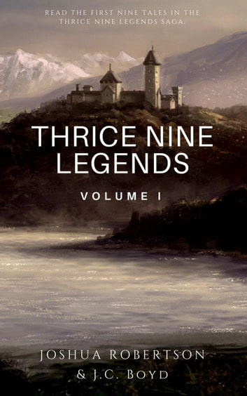 Thrice Nine Legends: Volume I - Thrice Nine Legends Saga, #1 ebook by Joshua Robertson,J.C. Boyd