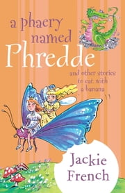 A Phaery Named Phredde and Other Stories to Eat with a Banana ebook by Jackie French
