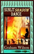 Sunlit Shadow Dance ebook by Graham Wilson