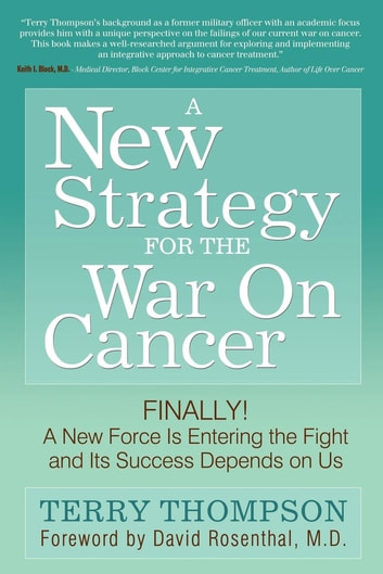 A New Strategy For The War On Cancer - Finally! A New Force Is Entering the Fight and Its Success Depends On Us ebook by Terry Thompson