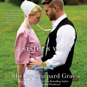 A Sister's Wish - The Charmed Amish Life, Book Three audiobook by Shelley Shepard Gray