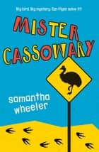 Mister Cassowary ebook by Samantha Wheeler