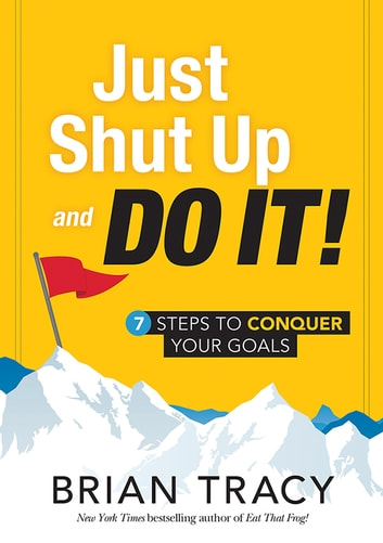 Just Shut Up And Do It Ebook By Brian Tracy 9781608106851