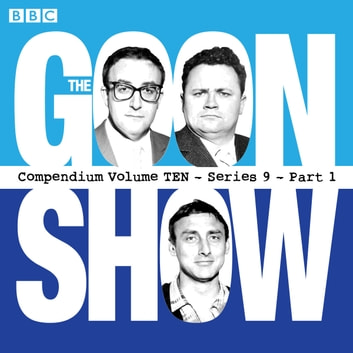 The Goon Show, Compendium 10 (series 9, Part 1) - The classic BBC radio comedy series audiobook by Spike Milligan