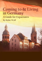 Coming to and Living in Germany ebook by Heike Wolf