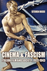 Cinema and Fascism: Italian Film and Society, 1922-1943 ebook by Ricci, Steven