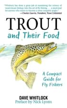 Trout and Their Food - A Compact Guide for Fly Fishers ebook by Dave Whitlock, Nick Lyons