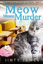 Meow Means Murder - A Norwegian Forest Cat Cafe Cozy Mystery, #2 ebook by Jinty James