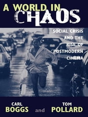 A World in Chaos - Social Crisis and the Rise of Postmodern Cinema ebook by Carl Boggs,Thomas Pollard