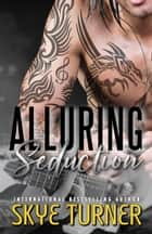 Alluring Seduction - Bayou Stix, #2 ebook by Skye Turner