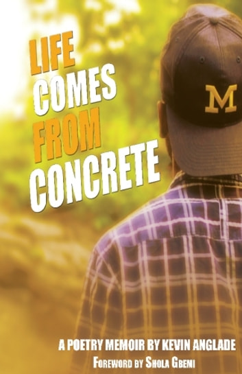 Life Comes From Concrete - A Poetry Memoir ebook by Kevin Anglade