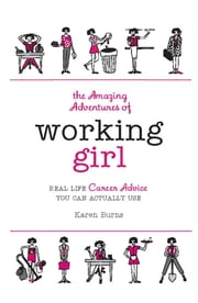 The Amazing Adventures of Working Girl - Real-Life Career Advice You Can Actually Use ebook by Karen Burns