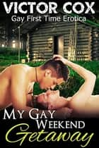 My Gay Weekend Getaway ebook by Victor Cox