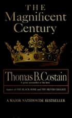 The Magnificent Century ebook by Thomas B. Costain