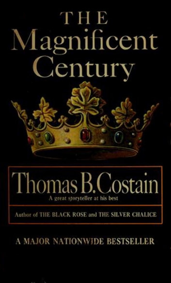 The Magnificent Century - The Pageant of England, Vol. 2 ebook by Thomas B. Costain