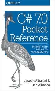 C# 7.0 Pocket Reference - Instant Help for C# 7.0 Programmers ebook by Joseph Albahari,Ben Albahari