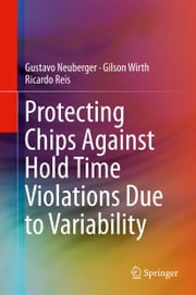 Protecting Chips Against Hold Time Violations Due to Variability ebook by Gustavo Neuberger,Gilson Wirth,Ricardo Reis