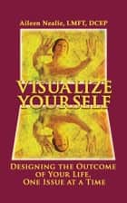 Visualize Yourself ebook by Aileen Nealie, LMFT, DCEP