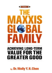 The Maxxis Global Family - Achieving long-term value for the greater good ebook by Dr Wally Y H Chen