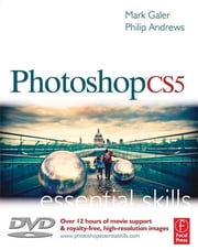 Photoshop CS5: Essential Skills ebook by Mark Galer,Philip Andrews